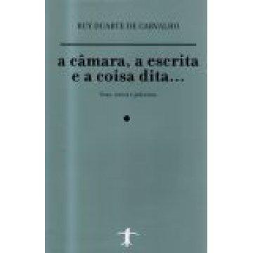 CARVALHO (RUY DUARTE DE) - A CÂMARA, A ESCRITA E A COISA DITA...