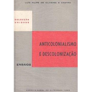 CASTRO (LUÍS FILIPE DE OLIVEIRA E) - ANTICOLONIALISMO E DESCOLONIZAÇÃO.