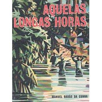 CUNHA (M. BARÃO DA) - AQUELAS LONGAS HORAS.