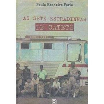 FARIA (PAULO BANDEIRA) - AS SETE ESTRADINHAS DE CATETE.
