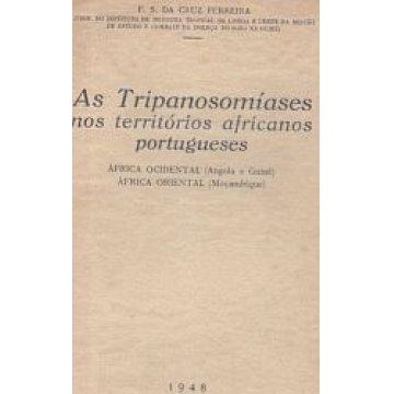 FERREIRA (F. S. DA CRUZ) - AS TRIPANOSOMIASES NOS TERRITÓRIOS AFRICANOS PORTUGUESES.