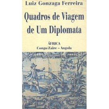 FERREIRA (LUIZ GONZAGA) - QUADROS DE VIAGEM DE UM DIPLOMATA.