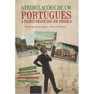 FERREIRA (NUNO GOMES) E PAULO FERREIRA - ATRIBULAÇÕES DE UM PORTUGUÊS A FAZER NEGÓCIOS EM ANGOLA.
