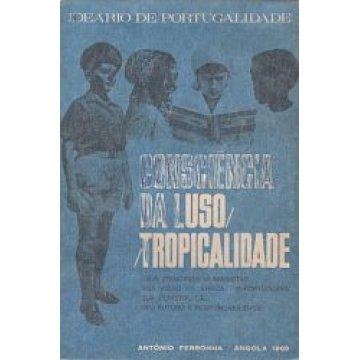 FERRONHA (ANTÓNIO) - IDEÁRIO DE PORTUGALIDADE - CONSCIENCIA DA LUSO/TROPICALIDADE.
