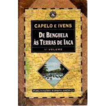 H. CAPELO E R. IVENS - DE BENGUELA ÁS TERRAS DE IACA.