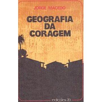 MACEDO (JORGE) - GEOGRAFIA DA CORAGEM.