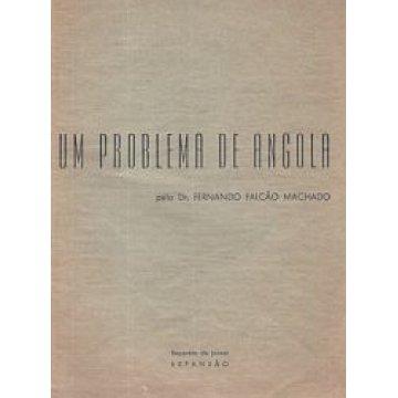 MACHADO (FERNANDO FALCÃO)DR. - UM PROBLEMA DE ANGOLA.