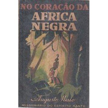 MAIO (AUGUSTO) - NO CORAÇÃO DA ÁFRICA NEGRA.