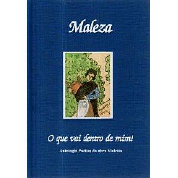 MALEZA - O QUE VAI DENTRO DE MIM.