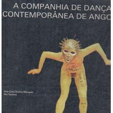 MARQUES (ANA CLARA GUERRA)-TAVARES (RUI) - A COMPANHIA DE DANÇA CONTEMPORÂNEA DE ANGOLA.