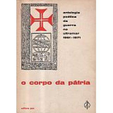 O CORPO DA PÁTRIA - ANTOLOGIA POÉTICA SOBRE A GUERRA NO ULTRAMAR (1961-1971)