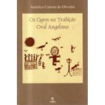 OLIVEIRA (AMÉRICO CORREIA DE) - OS OGROS NA TRADIÇÃO ORAL ANGOLANA