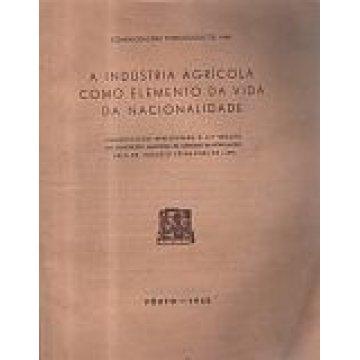 LIMA (AUGUSTO C. PIRES DE) - A INDÚSTRIA AGRÍCOLA COMO ELEMENTO DA VIDA DA NACIONALIDADE.
