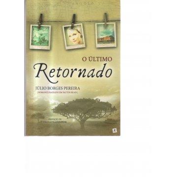 PEREIRA (JÚLIO BORGES) - O ÚLTIMO RETORNADO. (ROMANCE BASEADO EM FACTOS REAIS PASSADOS EM ANGOLA)