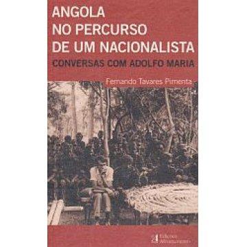 PIMENTA (FERNANDO TAVARES) - ANGOLA NO PERCURSO DE UM NACIONALISTA.