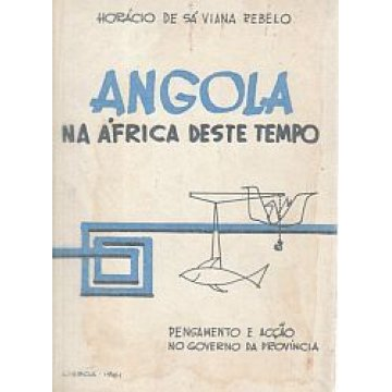 REBELO (HORÁCIO DE SÁ VIANA) - ANGOLA.- NA ÁFRICA DESTE TEMPO.