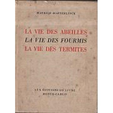 MAETERLINCK (MAURICE) - LA VIE DES ABEILLES, LA VIE DES FOURMIS, LA VIE DES TERMITES.