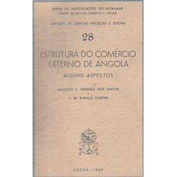 SANTOS (AUGUSTO L. F. DOS)- GASPAR (V. M. RABAÇA) - ESTRUTURA DO COMÉRCIO EXTERNO DE ANGOLA.