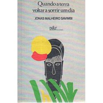 SAVIMBI (JONAS MALHEIRO) - QUANDO A TERRA VOLTAR A SORRIR UM DIA.