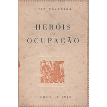 TEIXEIRA (LUIZ) - HEROIS DA OCUPAÇÃO.