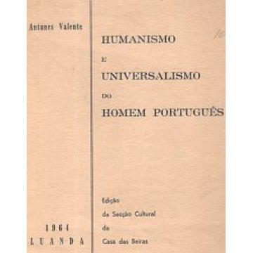 VALENTE (ANTUNES) - HUMANISMO E UNIVERSALISMO DO HOMEM PORTUGUÊS.