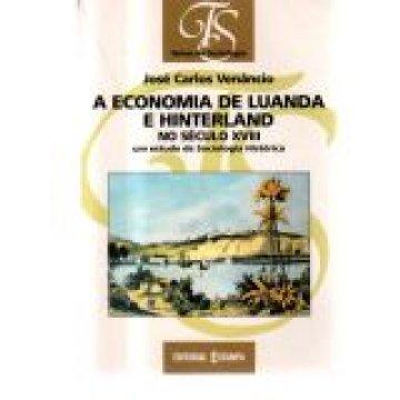 VENÂNCIO (JOSÉ CARLOS) - A ECONOMIA DE LUANDA E HINTERLAND.