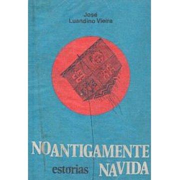 VIEIRA (JOSÉ LUANDINO) - NO ANTIGAMENTE NA VIDA.