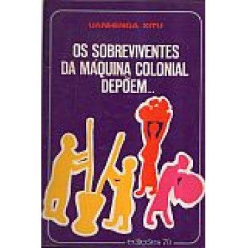 XITU (UANHENGA) - AGOSTINHO MENDES DE CARVALHO OS SOBREVIVENTES DA MÁQUINA COLONIAL DEPÕEM - MESTRE TAMODA - O MINISTRO.