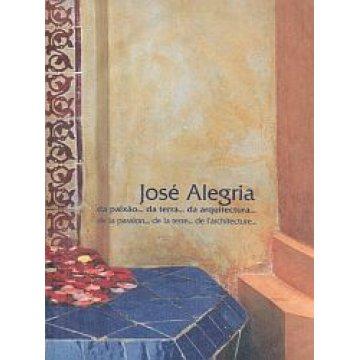 ALEGRIA (JOSÉ) - DA PAIXÃO...DA TERRA...DA ARQUITECTURA…