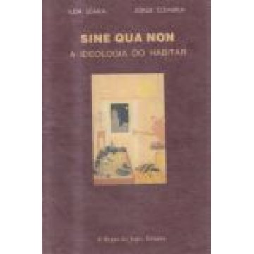 SEARA (ILDA) E JORGE COIMBRA - SINE QUA NON - A IDEOLOGIA DO HABITAR.
