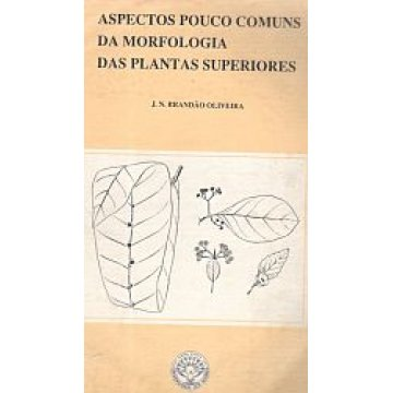 OLIVEIRA (J. N. BRANDÃO) - ASPECTOS POUCO COMUNS DA MORFOLOGIA DAS PLANTAS SUPERIORES.