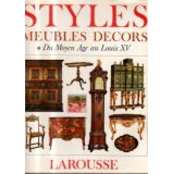 STYLES - MEUBLES DECORS. - I - DU MOYEN AGE AU LOUIS XV ; II - DU LOUIS XVI Á NOS JOURS.