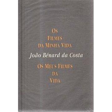 COSTA (JOÃO BÉNARD DA) - OS FILMES DA MINHA VIDA. OS MEUS FILMES DA VIDA.