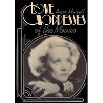 MANVELL (ROGER) - LOVE GODDESSES OF THE MOVIES.