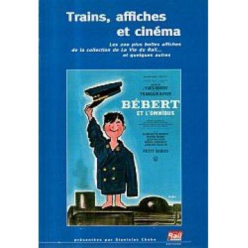 TRAINS, AFFICHES ET CINÉMA. - LES 200 PLUS BELLES AFFICHES DE LA COLLECTION DE LA VIE DU RAIL ...ET QUELQUES AUTRES.