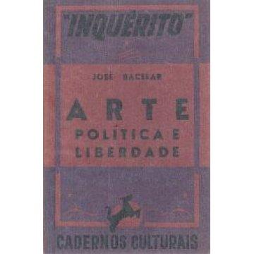 BACELAR (JOSÉ) - ARTE. POLÍTICA E LIBERDADE.