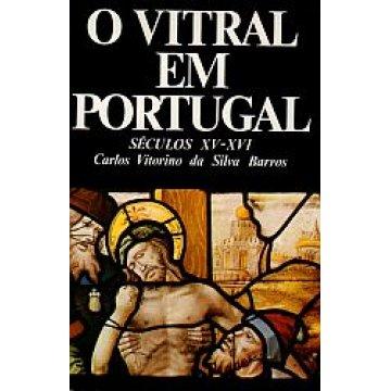 BARROS (CARLOS VITORINO DA SILVA) - O VITRAL EM PORTUGAL.- SÉCULOS XV-XVI.