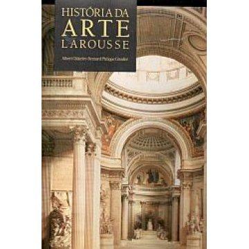 CHATELET (ALBERT) E GROSLIER (BERNARD PHILIPPE) - HISTÓRIA DA ARTE LAROUSSE.