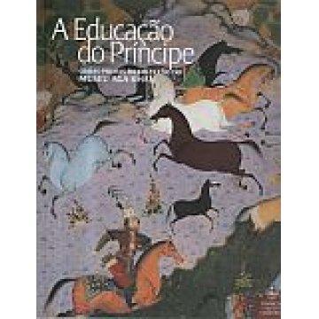 EDUCAÇÃO (A) DO PRÍNCIPE - OBRAS-PRIMAS DA COLECÇÃO DO MUSEU AGA KHAN.