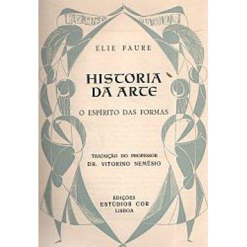 FAURE (ÉLIE) - HISTÓRIA DA ARTE.- A ARTE ANTIGA- A ARTE MEDIEVAL-A ARTE DO RENASCIMENTO-A ARTE MODERNA-O ESPÍRITO DAS FORMAS.
