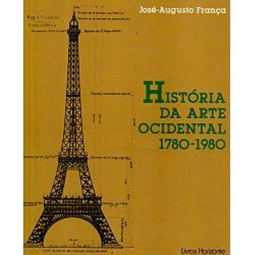 FRANÇA (JOSÉ AUGUSTO) - HISTÓRIA DA ARTE OCIDENTAL 1780-1980.