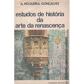 GONÇALVES (A. NOGUEIRA) - ESTUDOS DE HISTÓRIA DA ARTE DA RENASCENÇA.