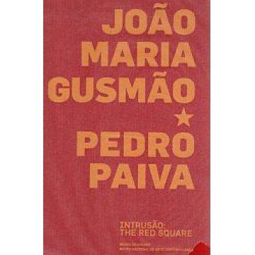 GUSMÃO (JOÃO MARIA)- PAIVA (PEDRO) - INTRUSÃO: THE RED SSQUARE.