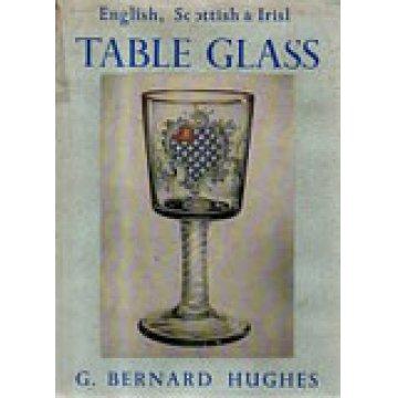 HUGHES (G.BERNARD) - ENGLISH, SCOTTISH AND IRISH TABLE GLASS.